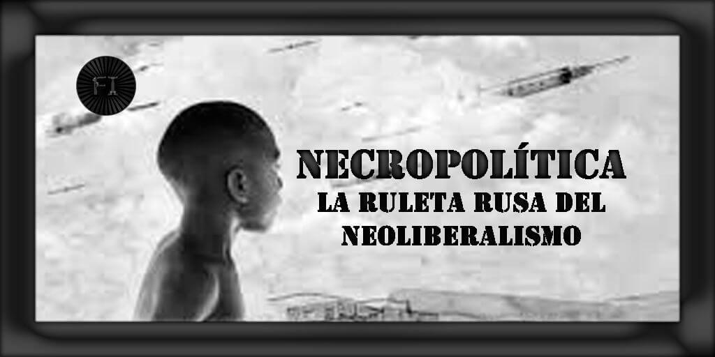 necropolitica neoliberalismo capitalismo